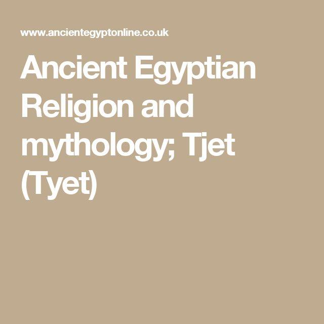 Ancient Egyptian Religion and mythology; Tjet (Tyet)