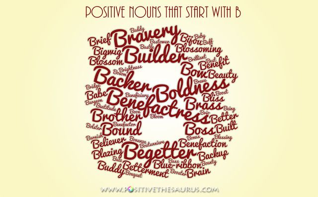 List of positive nouns starting with b - word cloud #PositiveSaurus #PositiveWords #PositiveNouns #WordCloud #LetterB   http://www.positivethesaurus.com/2014/09/positive-nouns-that-start-with-b.html