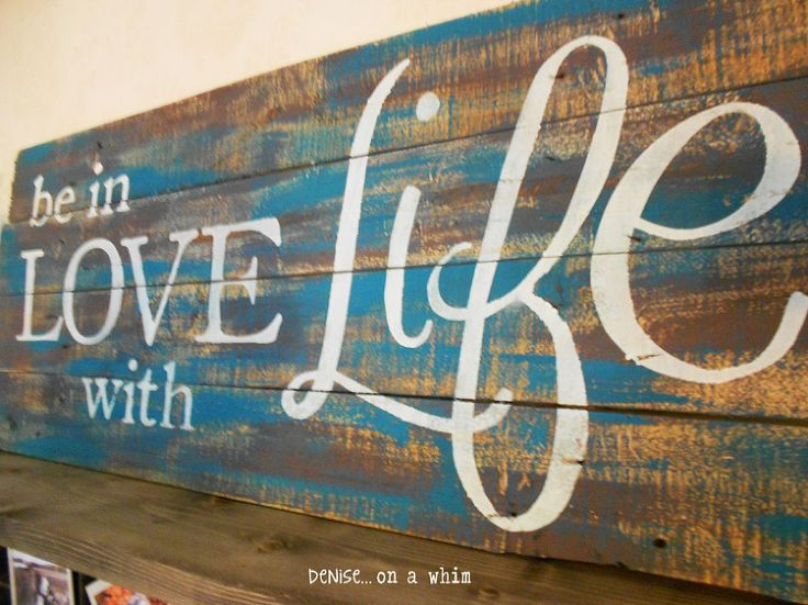 Be in Love With Life Pallet Sign - Pallet signs are a favorite of mine. I used part of a favorite quote of mine for my latest sign. With a mix of brown and teal…