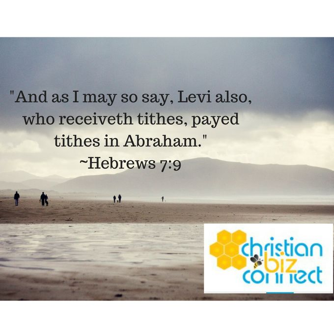 """""""And as I may say so, Levi also, who receiveth tithes, payed tithes to Abraham."""" ~ Hebrews 7:9  #bibleverses #christianbizconnect #cbc #christians #christianbusinessdirectory #christianbusinesesses #churchdirectory #churchevents #churchactivities"""