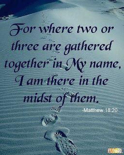 Matthew 18:20 ~ For where two or three are gathered in My name, I am there in the midst of them. ~Thank you Lord for dwelling in the midst of your people!~