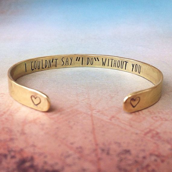 "Bridesmaid gift - Bridesmaid bracelet with "" I couldn't say I do without you"" {Courtesy of Etsy}"