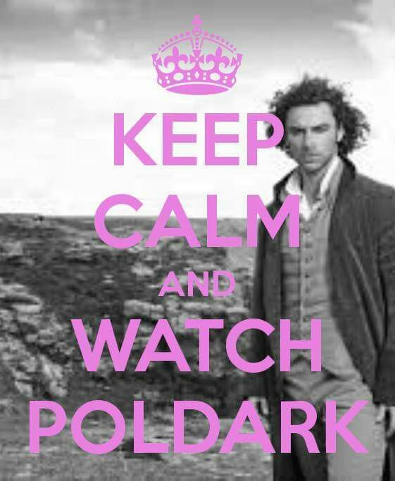 Keep Calm And Watch Poldark...you'll be glad you did!