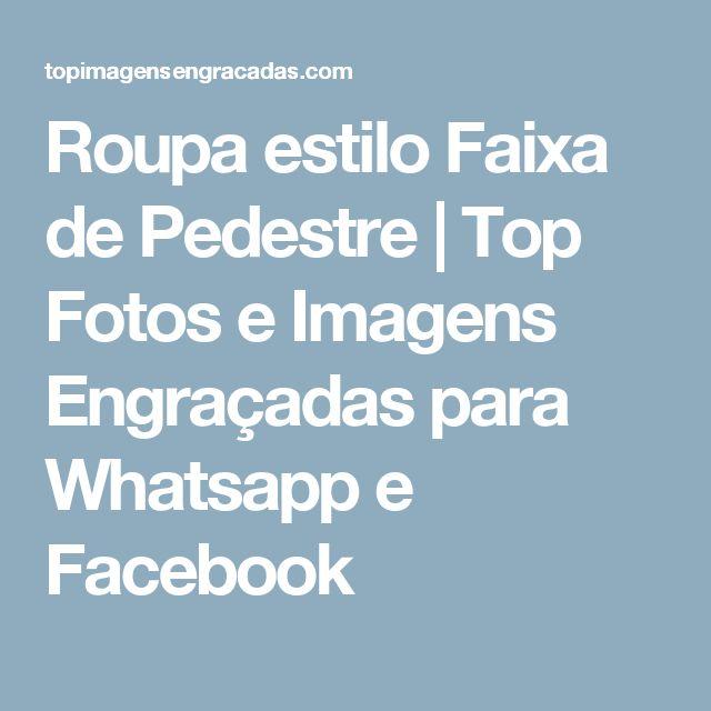 Roupa estilo Faixa de Pedestre | Top Fotos e Imagens Engraçadas para Whatsapp e Facebook
