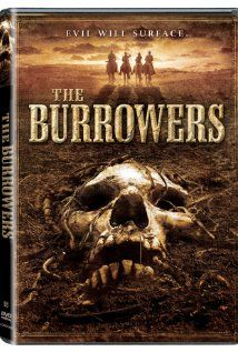 The Burrowers (2008), Blue Star Pictures with Clancy Brown, David Busse, and William Mapother. This was a strange. A little western horror flick. I liked the whole idea.