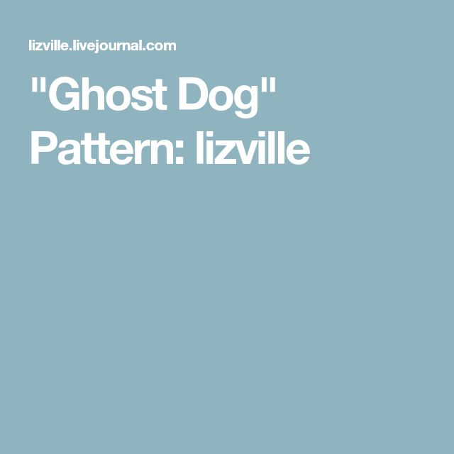 """Ghost Dog"" Pattern: lizville"