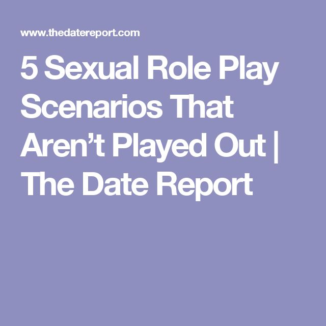 5 Sexual Role Play Scenarios That Aren't Played Out | The Date Report