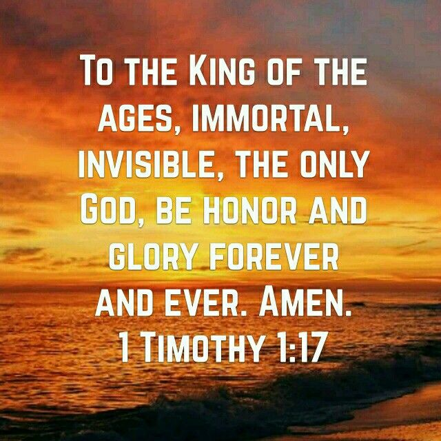 1 Timothy 1:17 To the King of the ages, immortal ...