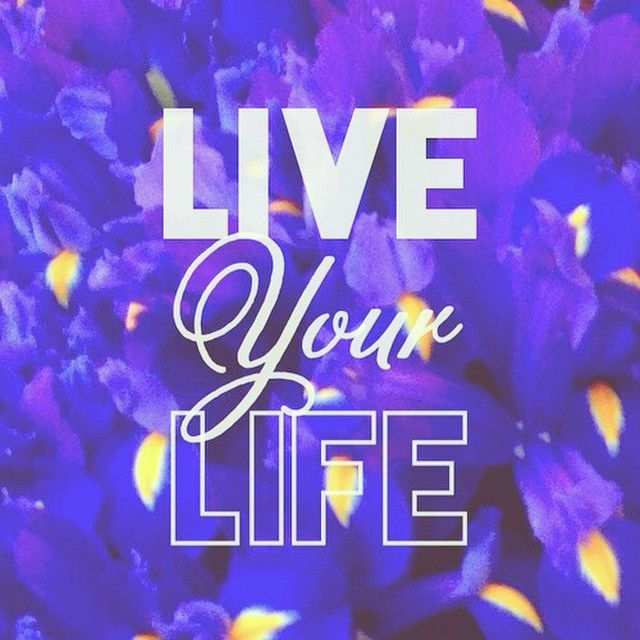 Live your life life quotes quotes positive quotes quote life quote instagram quotes