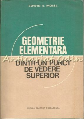 Geometrie Elementara Dintr-un Punct De Vedere Superior - Edwin E. Moise