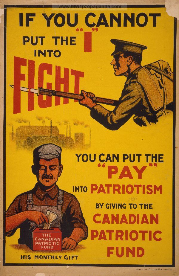 "Examples of Propaganda from WW1 | If you cannot put the ""I"" into fight, you can put the ""pay' into patriotism by giving to the Canadian Patriotic Fund."