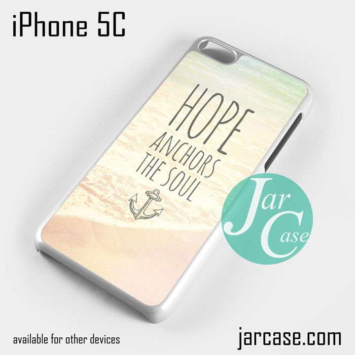 Hope anchors the soul quote Phone case for iPhone 5C and other iPhone devices
