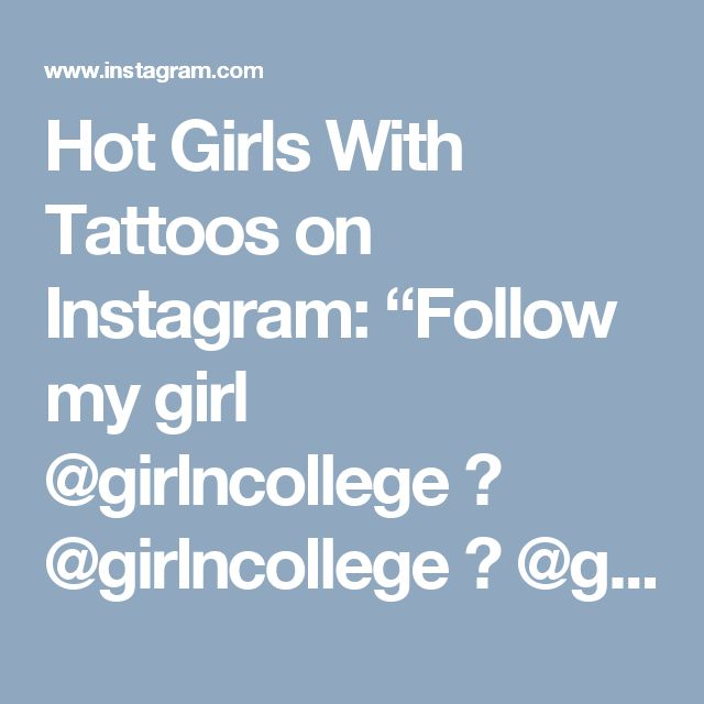 """Hot Girls With Tattoos on Instagram: """"Follow my girl @girlncollege 🔥 @girlncollege 🔥 @girlncollege 🔥 @girlncollege 🔥 @girlncollege 🔥 @girlncollege 🔥 @girlncollege…"""" • Instagram"""