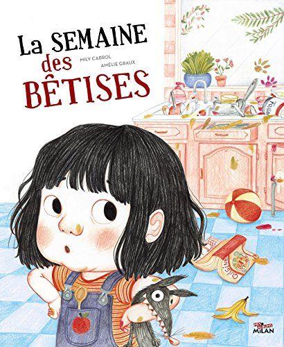 LA SEMAINE DES BETISES - Mily Cabrol, Amélie Graux - Livres