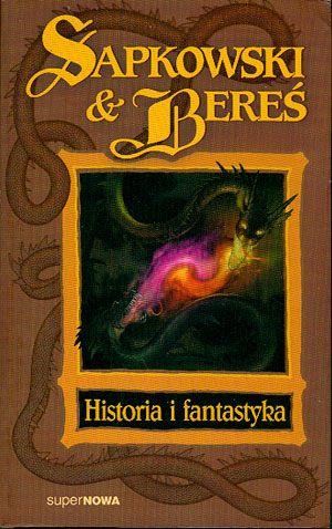 Historia i fantastyka, Andrzej Sapkowski & Stanisław Bereś, superNOWA, 2005, http://www.antykwariat.nepo.pl/historia-i-fantastyka-andrzej-sapkowski-stanislaw-beres-p-14617.html