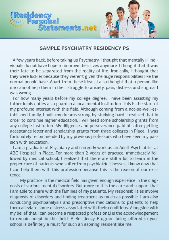psychiatry personal statement A: a personal statement in which you should explain why you want to be a psychiatrist and 3 letters of recommendation (one from psychiatry, two from.