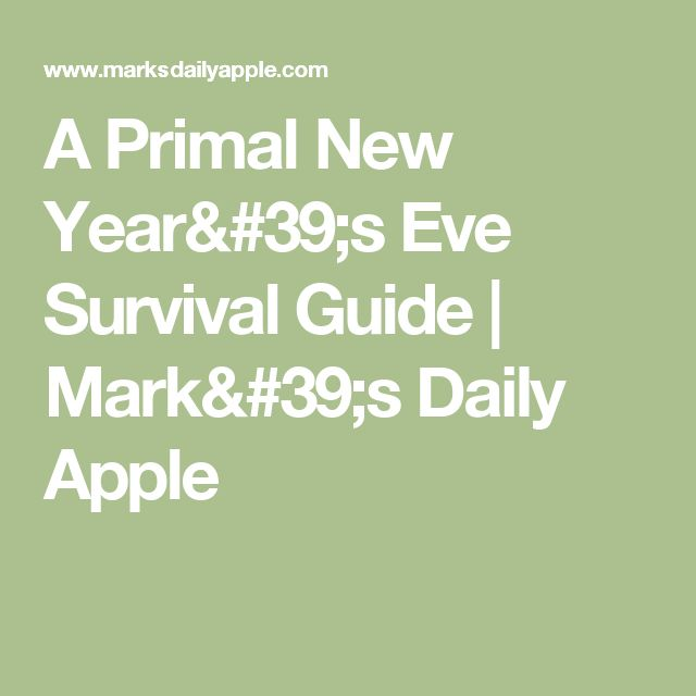 A Primal New Year's Eve Survival Guide | Mark's Daily Apple