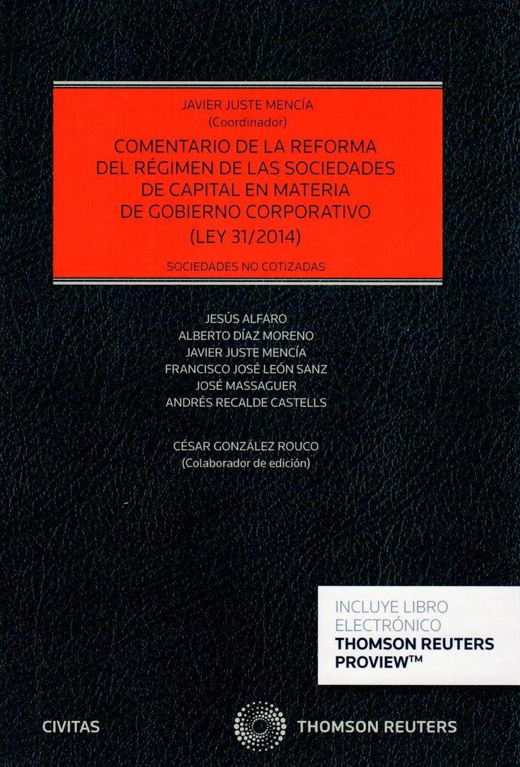 Comentario de la reforma del Régimen de las Sociedades de Capital en materia de Gobierno Corporativo (Ley 31/2014) : sociedades no cotizadas  Javier Juste Mencía  9788447051960