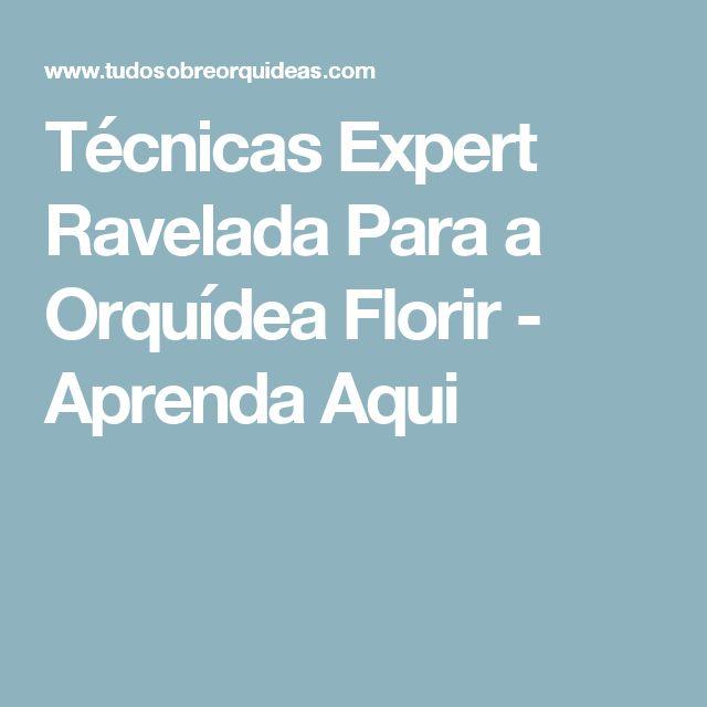 Técnicas Expert Ravelada Para a Orquídea Florir - Aprenda Aqui