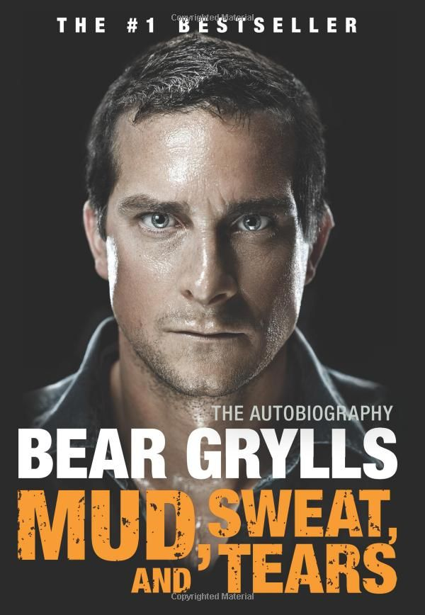 Bear Grylls - Mud, Sweat, and Tears: The Autobiography  What matters is family and faith, not fame.