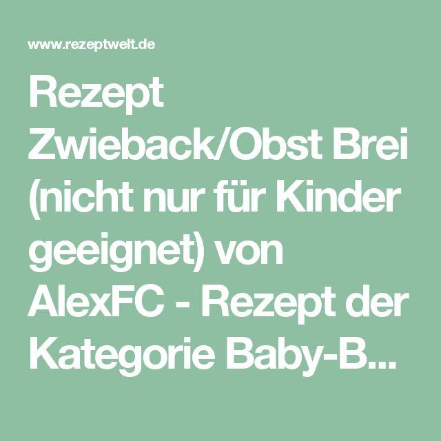Rezept Zwieback/Obst Brei (nicht nur für Kinder geeignet) von AlexFC - Rezept der Kategorie Baby-Beikost/Breie