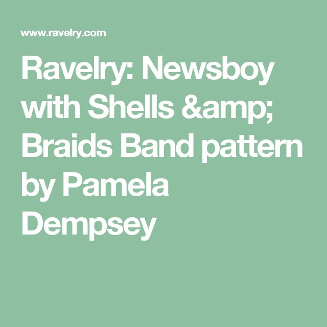 Ravelry: Newsboy with Shells & Braids Band pattern by Pamela Dempsey