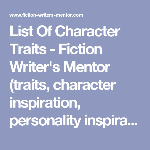 List Of Character Traits - Fiction Writer's Mentor (traits, character inspiration, personality inspiration)