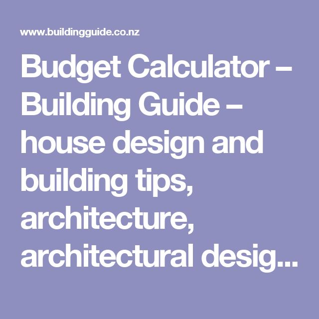 Budget Calculator – Building Guide – house design and building tips, architecture, architectural design, building regulations, auckland builder, christchurch builder, wellington builder, hamilton builder, tauranga builder, dunedin builder, architects, kitchens and bathrooms, house plans, building consent advice so you Build It Right