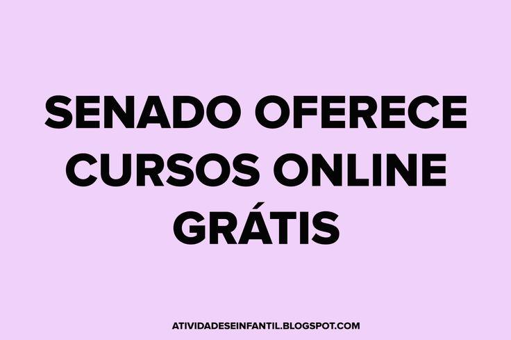 ATIVIDADES EI: SENADO OFERECE CURSOS ONLINE GRÁTIS