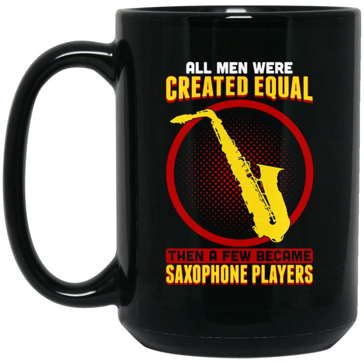 Job Saxophone Player Mug All Men Were Created Equal Then A Few Became Coffee Mug Tea Mug Job Saxophone Player Mug All Men Were Created Equal Then A Few Became C