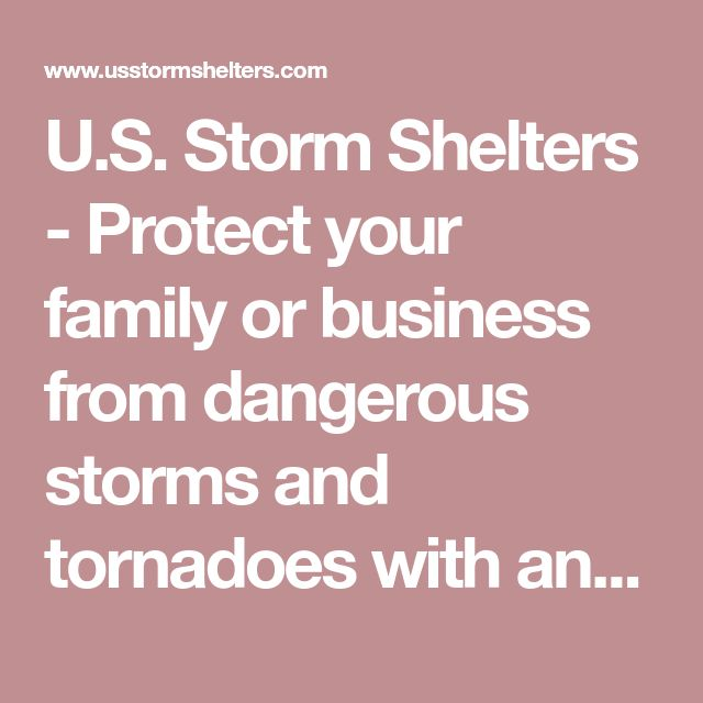 U.S. Storm Shelters - Protect your family or business from dangerous storms and tornadoes with an exterior concrete storm shelter or interior steel safe room.