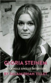 Quick Thoughts on Gloria Steinem's Kindle Singles Interview