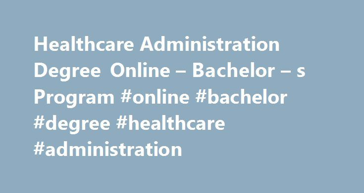 Healthcare Administration Degree Online – Bachelor – s Program #online #bachelor #degree #healthcare #administration http://philadelphia.remmont.com/healthcare-administration-degree-online-bachelor-s-program-online-bachelor-degree-healthcare-administration/  # Online Healthcare Administration Bachelor's Degree Program Bring Your Vision for Health Care Improvement to Reality Our online healthcare administration degree challenges you to build on what you know as a healthcare professional…