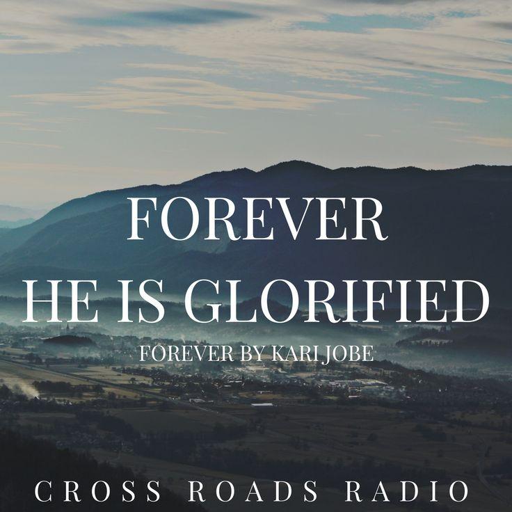 Forever He Is Glorified! - Kari Jobe  Listen LIVE to Cross Roads Radio for inspirational Christian music!!