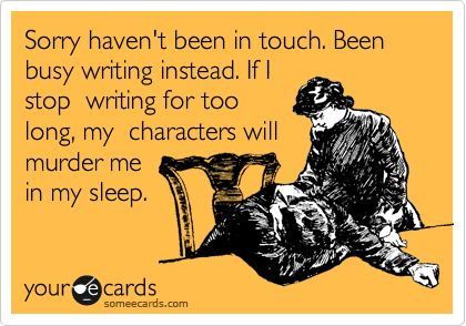 My characters will murder me in my sleep. Thankfully, I am not in any current danger of this.