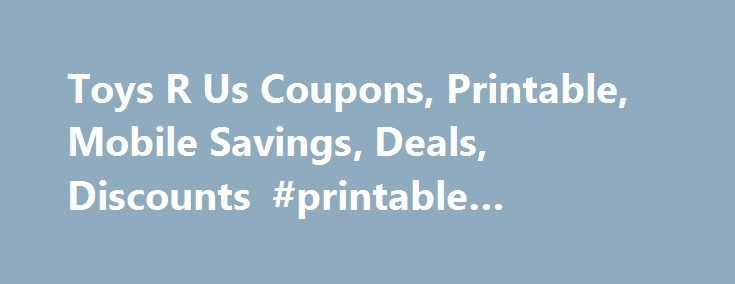 "Toys R Us Coupons, Printable, Mobile Savings, Deals, Discounts #printable #coupons #sites http://coupons.remmont.com/toys-r-us-coupons-printable-mobile-savings-deals-discounts-printable-coupons-sites/  #coupons for # Toys ""R"" Us coupons are updated regularly with all our best offers. Come back every week to see what's available. See coupon for details. You can either print a coupon or save it to your mobile device to redeem in store. We currently support mobile redemption via the web…"