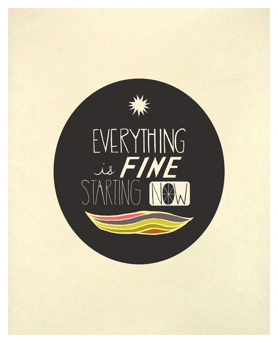 Everything Is Fine Starting Now