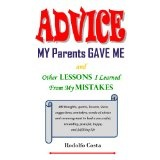 Advice My Parents Gave Me: and Other Lessons I Learned From My Mistakes (Kindle Edition)By Rodolfo Costa