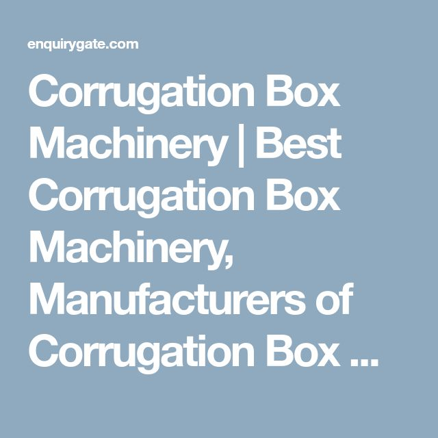 Corrugation Box Machinery | Best Corrugation Box Machinery, Manufacturers of Corrugation Box Machinery, Suppliers of Corrugation Box Machinery, Corrugation Box Machinery company, Corrugation Box Machinery India, Corrugation Box Machinery dealers, Corrugat