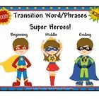 Transitional Phrases: Super Hero Do you kids continue to use the same phrases over and over and over. Well here are a few alternatives they can us...