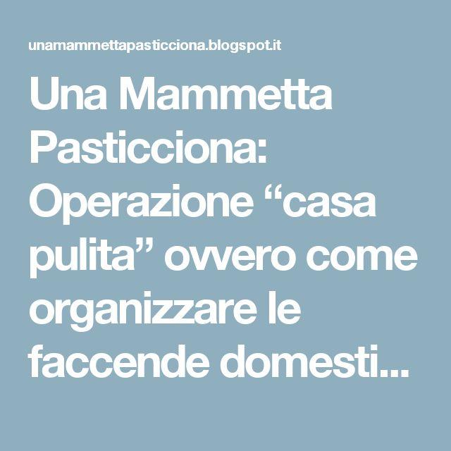 """Una Mammetta Pasticciona: Operazione """"casa pulita"""" ovvero come organizzare le faccende domestiche"""