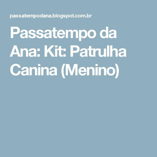 Passatempo da Ana: Kit: Patrulha Canina (Menino)