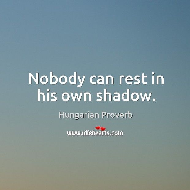 Nobody Can Rest In His Own Shadow Hungarian Aphorism Aphorisms