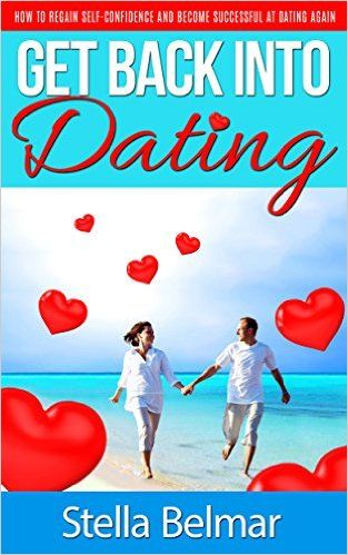 Get Back Into Dating: How To Regain Self-Confidence and Become Successful At Dating Again! (Dating Advice For Men and Women Book 1)