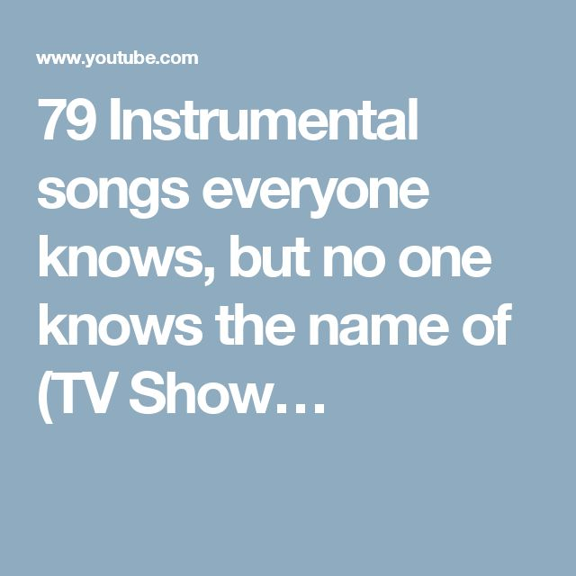 79 Instrumental songs everyone knows, but no one knows the name of (TV Show…