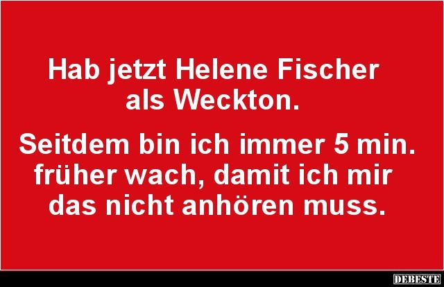 Hab jetzt Helene Fischer als Weckton.. | Lustige Bilder, Sprüche, Witze, echt lustig