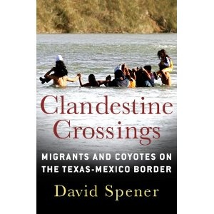 Clandestine Crossings: Migrants and Coyotes on the Texas-Mexico Border - Written by a sociology professor I had at Trinity University; looks intriguing.
