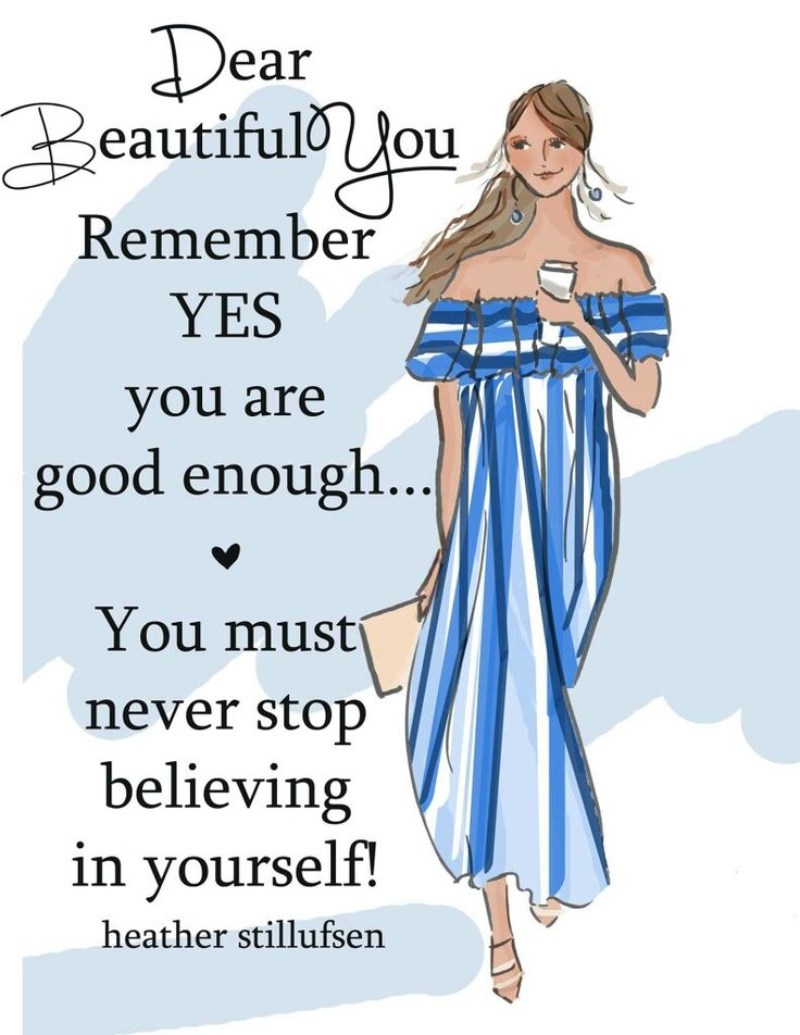 You are good enough. You must never stop believing in yourself