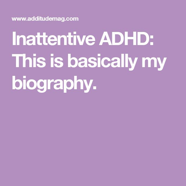 Inattentive ADHD: This is basically my biography.