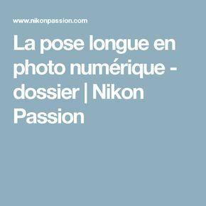 La pose longue en photo numérique - dossier | Nikon Passion